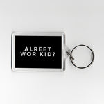 Alreet Wor Kid? Geordie Plastic Keyring