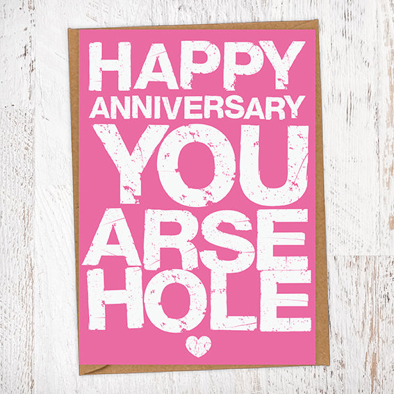 Happy Anniversary You Arsehole Anniversary Card Blunt Card