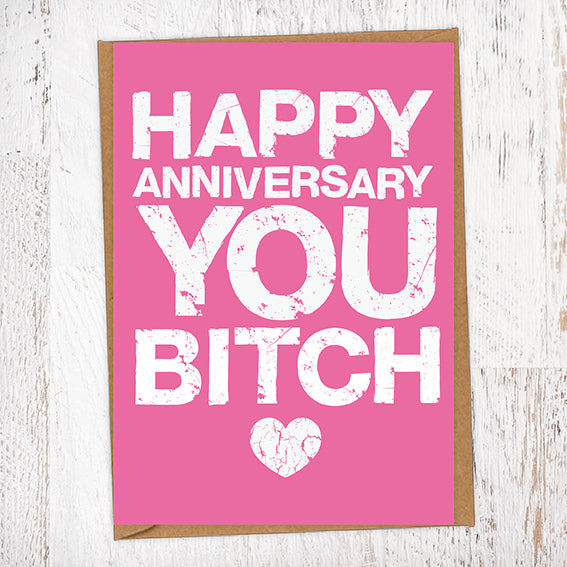Happy Anniversary You Bitch Anniversary Card Blunt Card