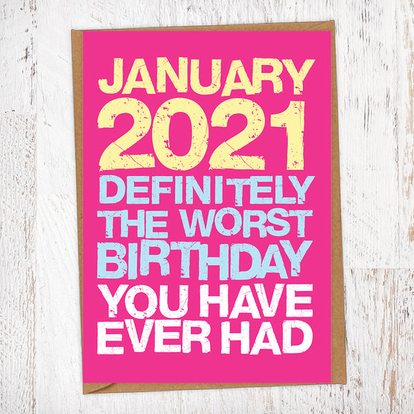January 2021 Definitely The Worst Birthday You have Ever Had Lockdown Birthday Card Blunt Card