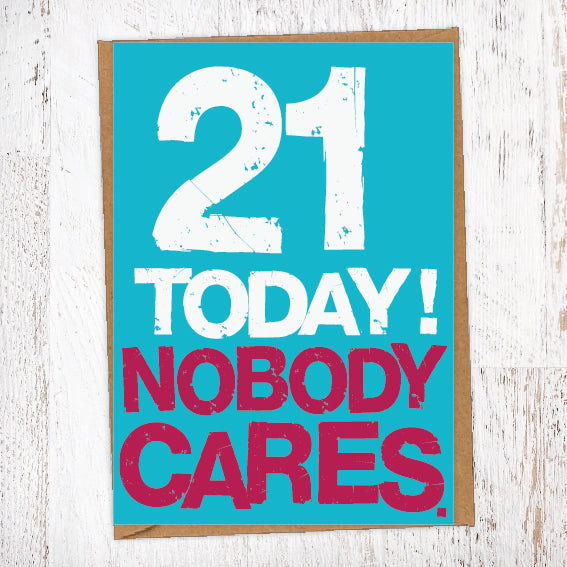 21 Today! Nobody Cares. 21st Birthday Card Blunt Cards