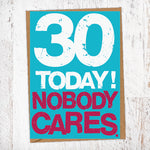 30 Today! Nobody Cares. 30th Birthday Card Blunt Cards