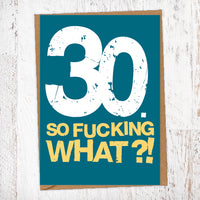 30. So Fucking What?!  Birthday Card Blunt Cards