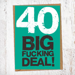 40 Big Fucking Deal! Birthday Card Blunt Cards