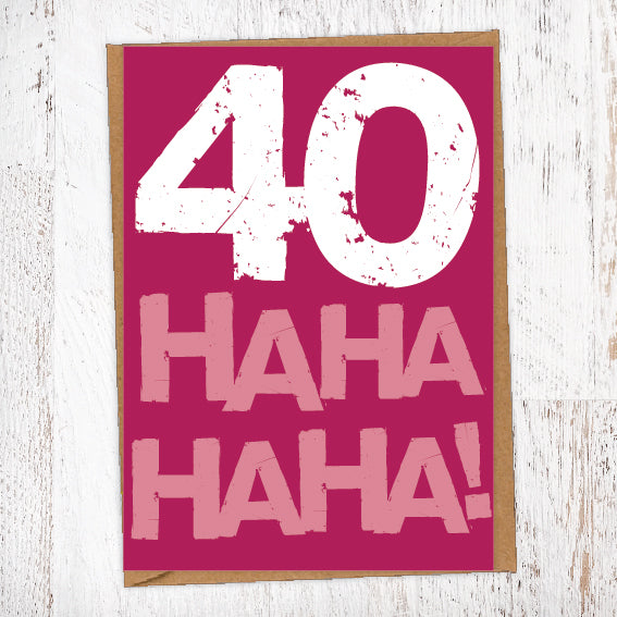 40 Ha Ha Ha Ha! Birthday Card Blunt Cards