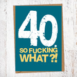 40. So Fucking What?!  Birthday Card Blunt Cards