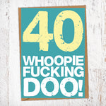 40. Whoopie Fucking Doo! Birthday Card Blunt Cards