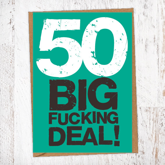 50 Big Fucking Deal! Birthday Card Blunt Cards