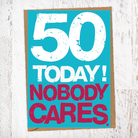 50 Today! Nobody Cares. 50th Birthday Card Blunt Cards