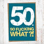 50. So Fucking What?!  Birthday Card Blunt Cards