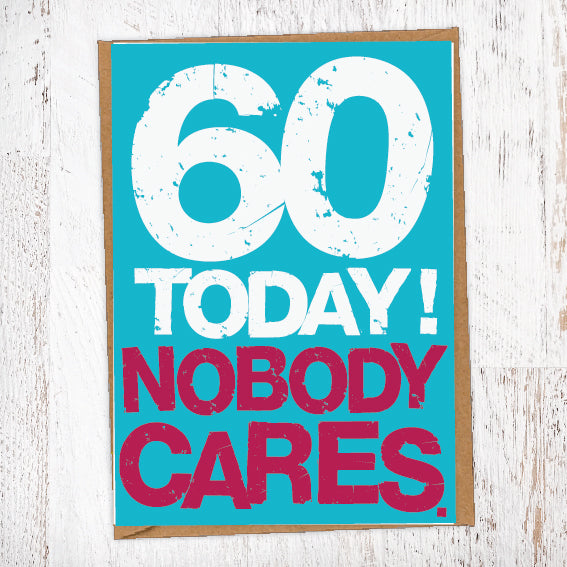 60 Today! Nobody Cares. 60th Birthday Card Blunt Cards