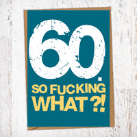 60. So Fucking What?!  Birthday Card Blunt Cards