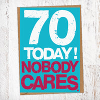 70 Today! Nobody Cares. 70th Birthday Card Blunt Cards