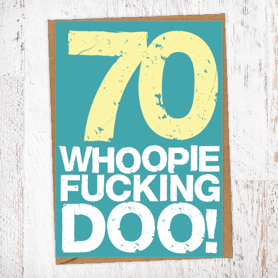 70. Whoopie Fucking Doo! Birthday Card Blunt Cards