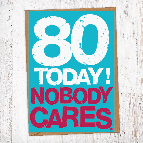 80 Today! Nobody Cares. 80th Birthday Card Blunt Cards