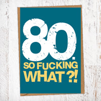 80. So Fucking What?!  Birthday Card Blunt Cards