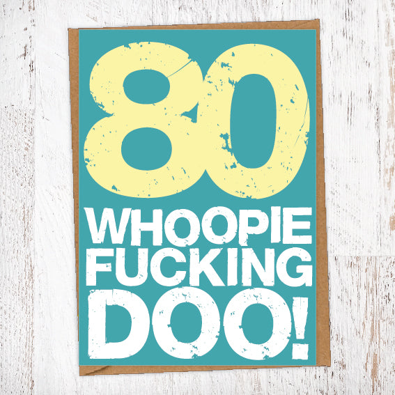 80. Whoopie Fucking Doo! Birthday Card Blunt Cards