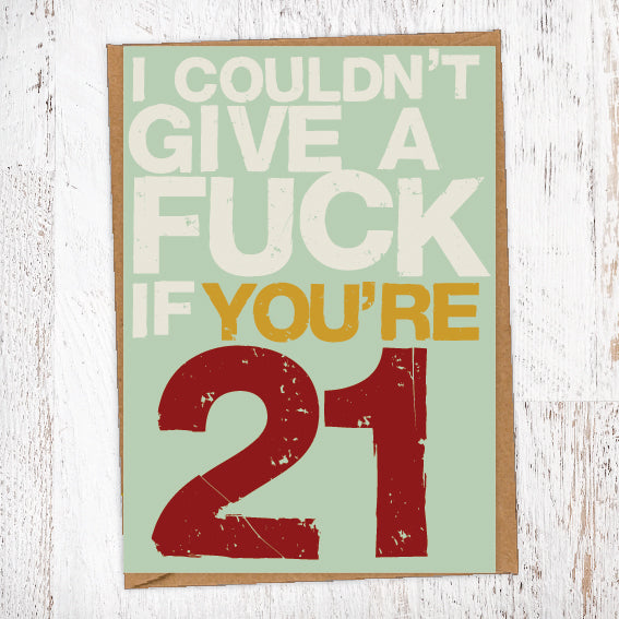I couldn't Give A Fuck If You're 21 Birthday Card Blunt Cards
