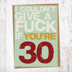 I couldn't Give A Fuck If You're 30 Birthday Card Blunt Cards