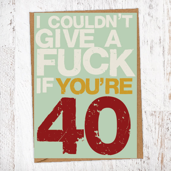 I couldn't Give A Fuck If You're 40 Birthday Card Blunt Cards