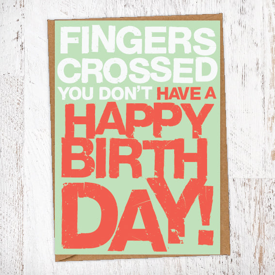 Fingers Crossed You Don't Have A Happy Birthday Birthday Card Blunt Card