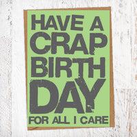 Have A Crap Birthday For All I Care Birthday Card Blunt Card