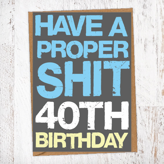 Have A Proper Shit 40th Birthday Birthday Card Blunt Cards