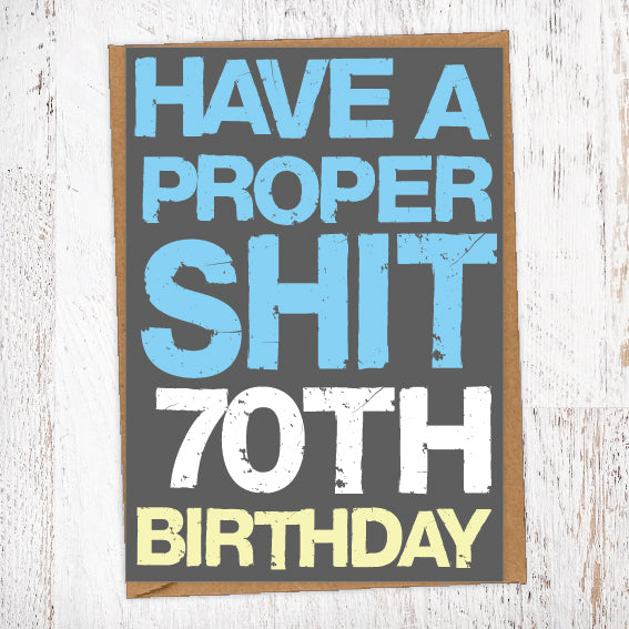 Have A Proper Shit 70th Birthday Birthday Card Blunt Cards