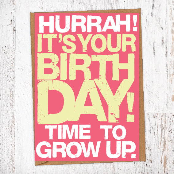 Hurrah! It's Your Birthday! Time To Grow Up Birthday Card Blunt Cards