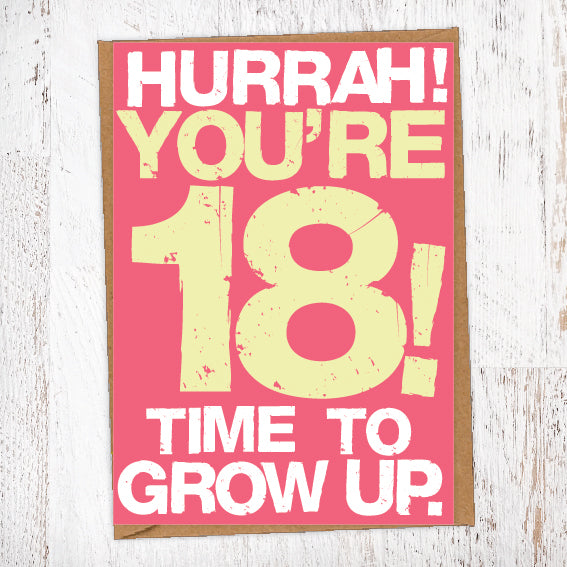 Hurrah! You're 18! Time To Grow Up Birthday Card Blunt Cards