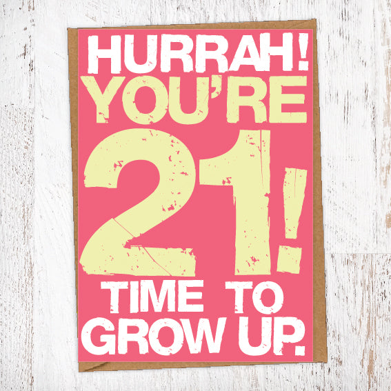 Hurrah! You're 21! Time To Grow Up Birthday Card Blunt Cards