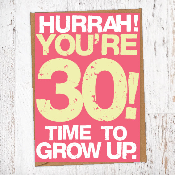 Hurrah! You're 30! Time To Grow Up Birthday Card Blunt Cards