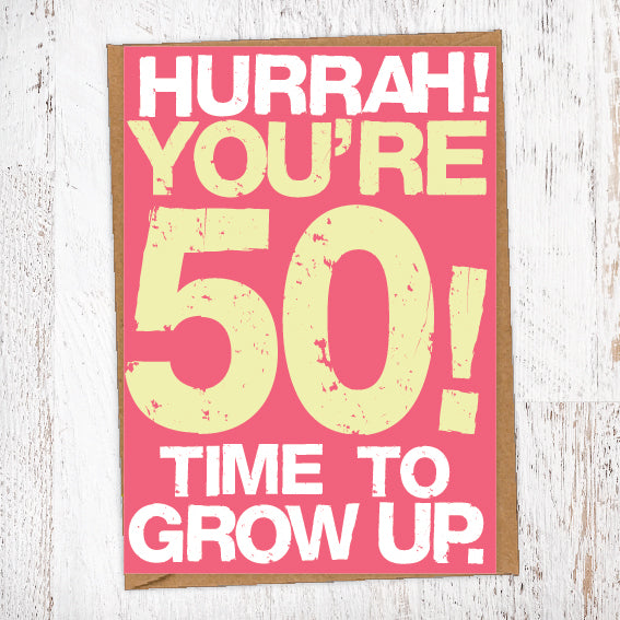 Hurrah! You're 50! Time To Grow Up Birthday Card Blunt Cards