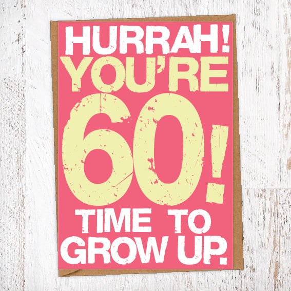 Hurrah! You're 60! Time To Grow Up Birthday Card Blunt Cards