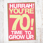 Hurrah! You're 70! Time To Grow Up Birthday Card Blunt Cards