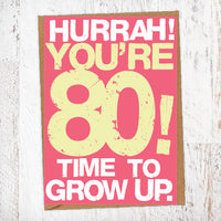 Hurrah! You're 80! Time To Grow Up Birthday Card Blunt Cards