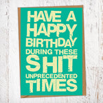 Have A Happy Birthday During These Shit Unprecedented Times Lockdown Birthday Card Blunt Card