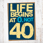 Life Begins at 0. Not 40 Birthday Card Blunt Card