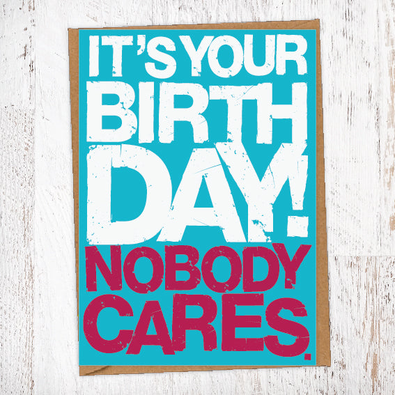 It's Your Birthday! Nobody Cares. Birthday Card Blunt Cards