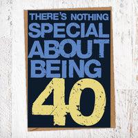 There's Nothing Special About Being 40 Birthday Card Blunt Cards