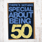 There's Nothing Special About Being 50 Birthday Card Blunt Cards