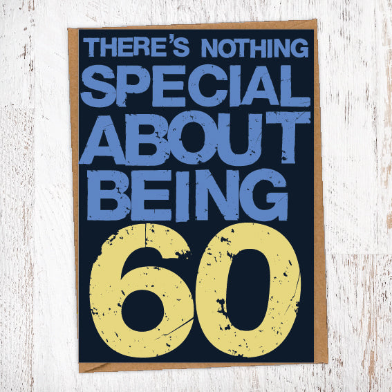 There's Nothing Special About Being 60 Birthday Card Blunt Cards
