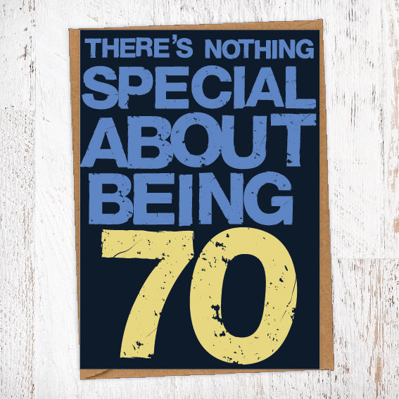 There's Nothing Special About Being 70 Birthday Card Blunt Cards