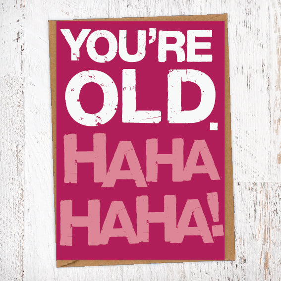 You're Old. Ha Ha Ha Ha! Birthday Card Blunt Card