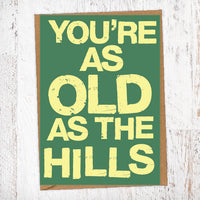 You're As Old As The Hills Birthday Card Blunt Card