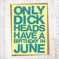 Only Dick Heads Have A Birthday In June Blunt Card Birthday Card