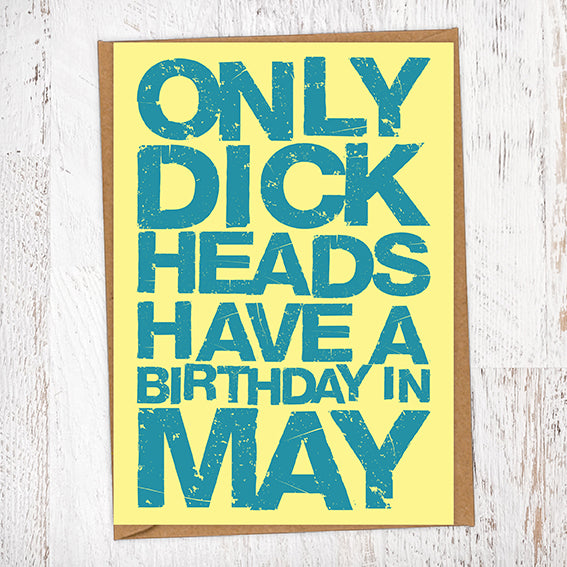 Only Dick Heads Have A Birthday In May Blunt Card Birthday Card