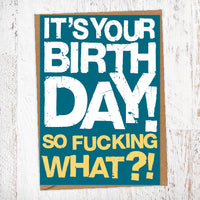 It's Your Birthday! So Fucking What?!  Birthday Card Blunt Cards