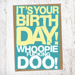 It's Your Birthday! Whoopie Fucking Doo! Birthday Card Blunt Cards