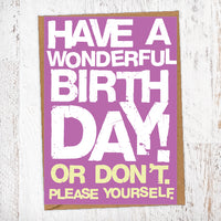 Have A Wonderful Birthday! Or Don't. Please Yourself. Birthday Card Blunt Card
